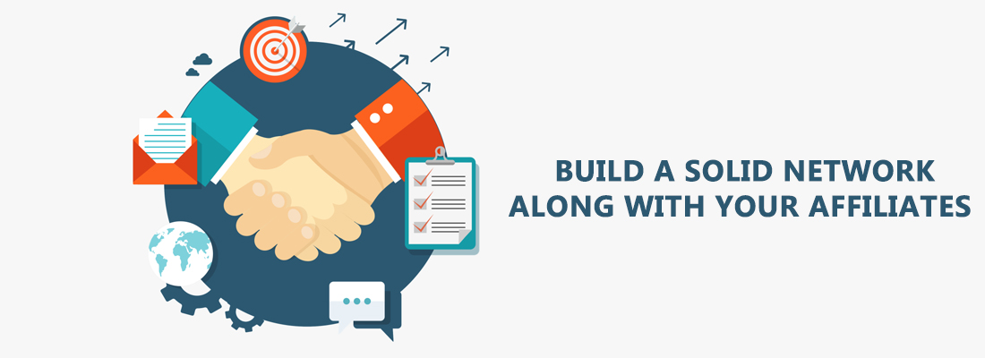 build a solid network along with your affiliates