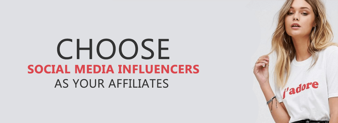 choose social media influencers as your affiliates